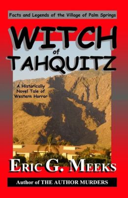 Witch of Tahquitz: Facts and Legends of the Village of Palm Springs Eric Meeks