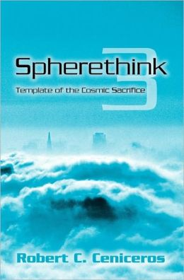 Spherethink - 3: Template of the Cosmic Sacrifice Robert C. Ceniceros