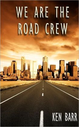 We Are the Road Crew: Life on the Road and How I Got There