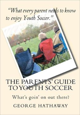 The Parents' Guide to Youth Soccer: What's goin' on out There?