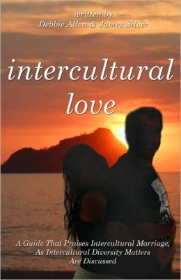 Intercultural Love: A Guide That Praises Intercultural Marriage, As Intercultural Diversity Matters Are Discussed