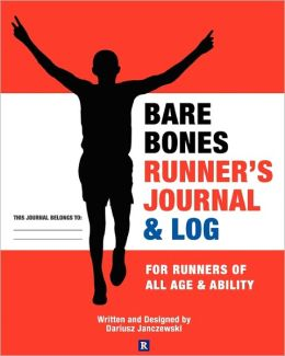 Bare Bones Runner's Journal and Log: For Runners of All Age and Ability
