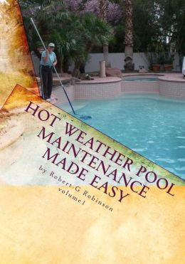 Hot Weather Pool Maintenance made Easy: A guide to keeping your swimming pool clean and sparkling all Year