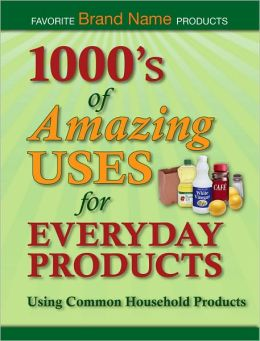 1000's of Amazing Uses for Everyday Products