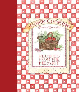 Home Cooking Recipes from the Heart - Susan Branch