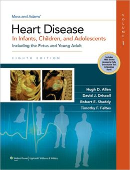 Moss & Adams' Heart Disease in Infants, Children, and Adolescents: Including the Fetus and Young Adult