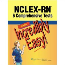 NCLEX-RN®: 6 Comprehensive Tests Made Incredibly Easy!