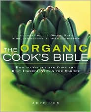 Organic Cook's Bible: How to Select and Cook the Best Ingredients on the Market