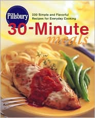 Pillsbury 30-Minute Meals: 230 Simple and Flavorful Recipes for Everday Cooking
