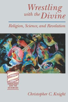 Wrestling with the Divine: Religion, Science and Revelation