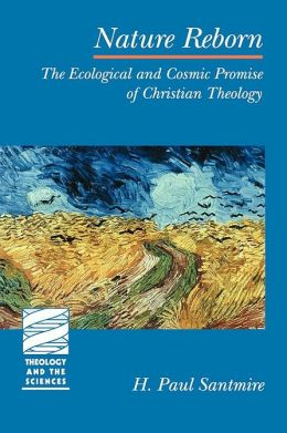 Nature Reborn: The Ecological and Cosmic Promise of Christian Theology