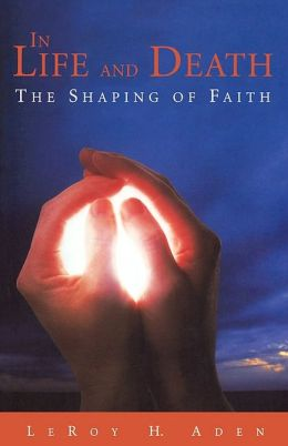 In Life and Death: The Shaping of Faith