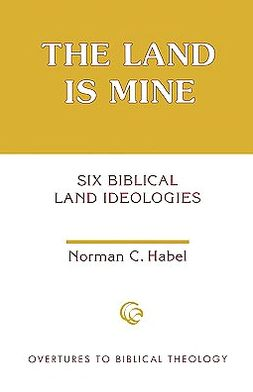 The Land Is Mine: Six Biblical Land Ideologies