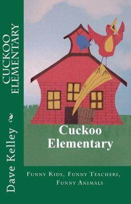 Cuckoo Elementary: Funny Kids, Funny Teachers, Funny Animals