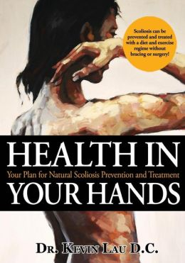 Health In Your Hands: Your Plan for Natural Scoliosis Prevention and Treatment