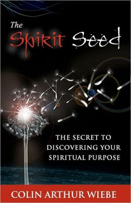 The Spirit Seed: The Secret to Discovering Your Spiritual Purpose