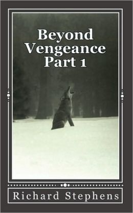 Beyond Vengeance: Part 1: the Wolf, beautiful in motion, deadly on the Hunt