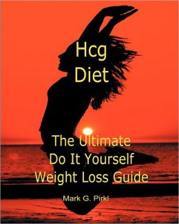 Hcg Diet - The Ultimate Do It Yourself Weight Loss Guide