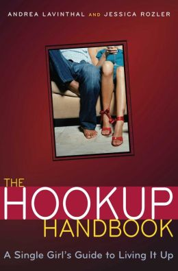 The Hookup Handbook: A Single Girl's Guide to Living It Up