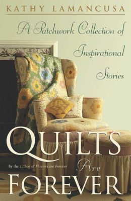 Quilts Are Forever: A Patchwork Collection of Inspirational Stories