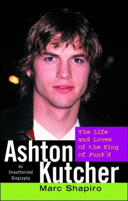 Ashton Kutcher: The Life and Loves of the King of Punk'd