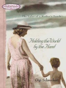 Holding the World by the Hand: The value of a mother's touch
