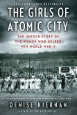Book Cover Image. Title: The Girls of Atomic City:  The Untold Story of the Women Who Helped Win World War II, Author: Denise Kiernan