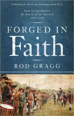 Forged in Faith: How Faith Shaped the Birth of the Nation 1607-1776