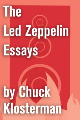 The Led Zeppelin Essays: Essays from Chuck Klosterman IV