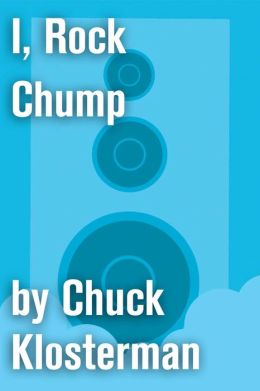 I, Rock Chump: An Essay from Sex, Drugs, and Cocoa Puffs