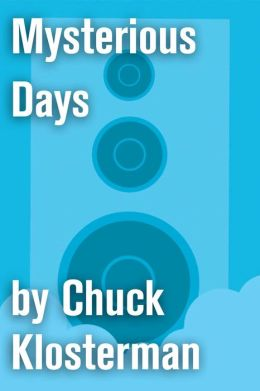 Mysterious Days: An Essay from Chuck Klosterman IV
