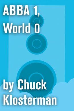 ABBA 1, World 0: An Essay from Eating the Dinosaur
