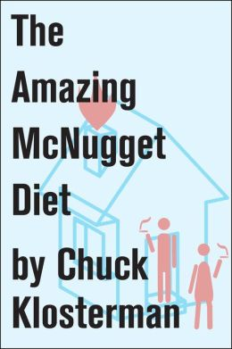 The Amazing McNugget Diet: Essays from Chuck Klosterman IV