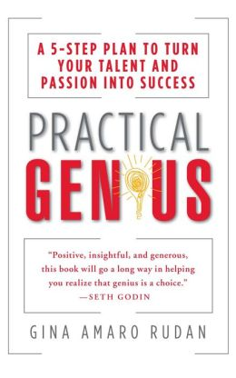 Practical Genius: The Real Smarts You Need to Get Your Talents and Passion Working for You