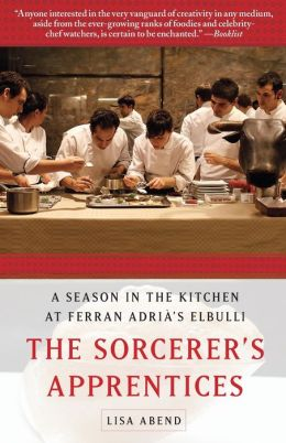 The Sorcerer's Apprentices: A Season in the Kitchen at Ferran Adria's elBulli