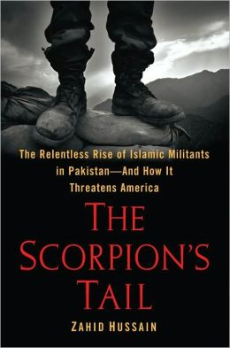 The Scorpion's Tail: The Relentless Rise of Islamic Militants in Pakistan-And How It Threatens the World