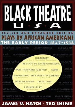 Black Theatre USA: Plays by African Americans From 1847 to Today