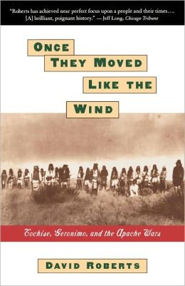 ONCE THEY MOVED LIKE THE WIND: COCHISE, GERONIMO,