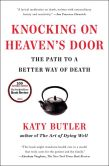 Book Cover Image. Title: Knocking on Heaven's Door:  The Path to a Better Way of Death, Author: Katy  Butler
