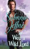 Book Cover Image. Title: To Wed a Wild Lord, Author: Sabrina Jeffries