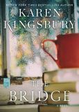 Book Cover Image. Title: The Bridge, Author: Karen Kingsbury