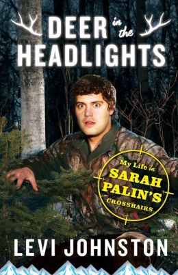 Deer in the Headlights: My Life in Sarah Palin's Crosshairs
