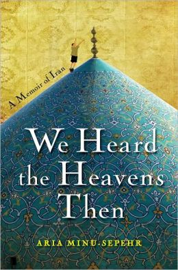 We Heard the Heavens Then: A Memoir of Iran