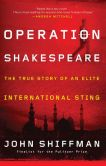 Book Cover Image. Title: Operation Shakespeare:  The True Story of an Elite International Sting, Author: John Shiffman