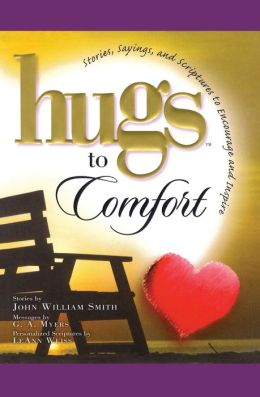 Hugs to Comfort: Stories, Sayings and Scriptures to Encourage and Inspire