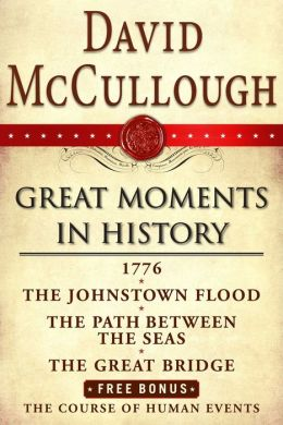 David McCullough Great Moments in History E-book Box Set: 1776, The Johnstown Flood, Path Between the Seas, The Great Bridge, The Course of Human Events