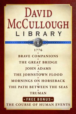 David McCullough Library E-book Box Set: 1776, Brave Companions, The Great Bridge, John Adams, The Johnstown Flood, Mornings on Horseback, Path Between the Seas, Truman, The Course of Human Events