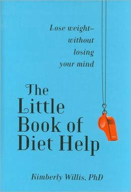The Little Book of Diet Help: Lose Weight--Without Losing Your Mind