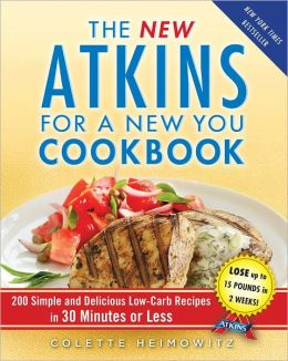 The New Atkins for a New You Cookbook: 200 Simple and Delicious Low-Carb Recipes in 30 Minutes or Less