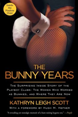 The Bunny Years: The Surprising Inside Story of the Playboy Clubs: The Women Who Worked as Bunnies, and Where They Are Now